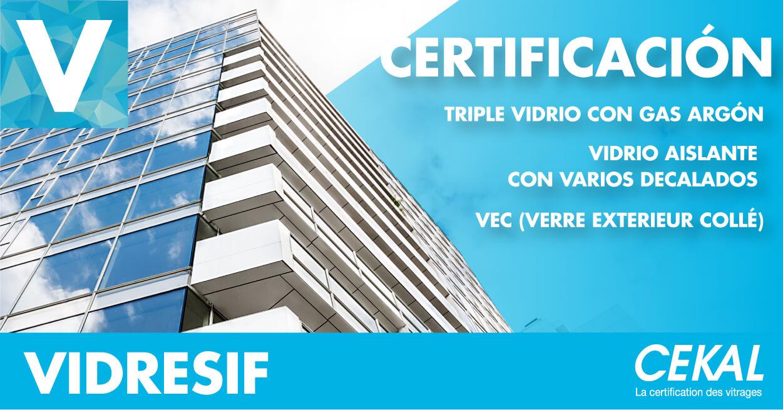 Vidresif obtiene los Certificados Cekal para Triple vidrio, VEC y decalados especiales